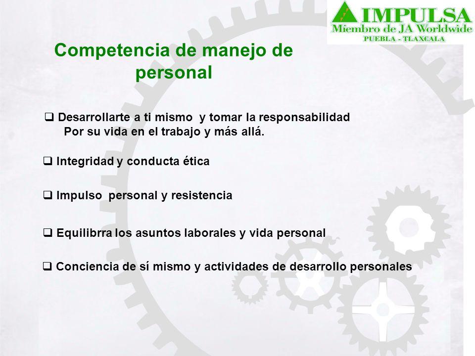 Competencia de manejo de personal Desarrollarte a ti mismo y tomar la responsabilidad Por su vida en el trabajo y más allá. Integridad y conducta étic