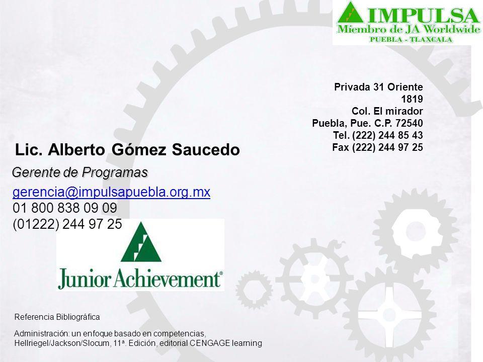 Privada 31 Oriente 1819 Col. El mirador Puebla, Pue. C.P. 72540 Tel. (222) 244 85 43 Fax (222) 244 97 25 Lic. Alberto Gómez Saucedo Gerente de Program
