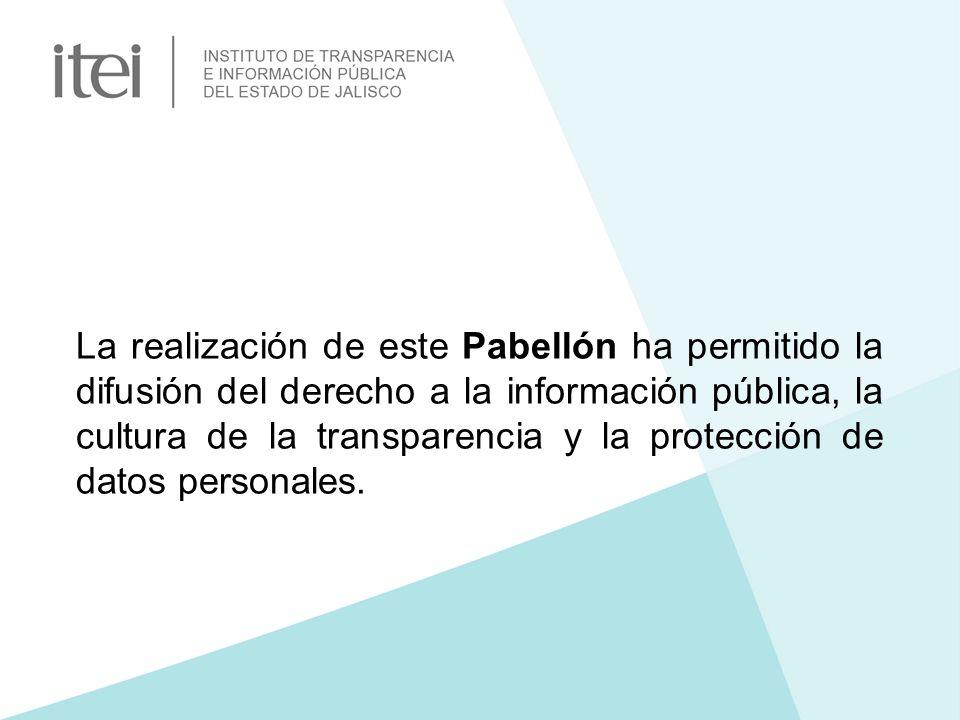 La realización de este Pabellón ha permitido la difusión del derecho a la información pública, la cultura de la transparencia y la protección de datos personales.