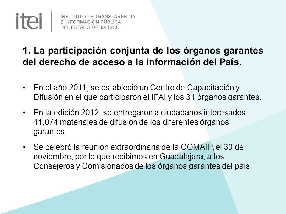 1. La participación conjunta de los órganos garantes del derecho de acceso a la información del País. En el año 2011, se estableció un Centro de Capac