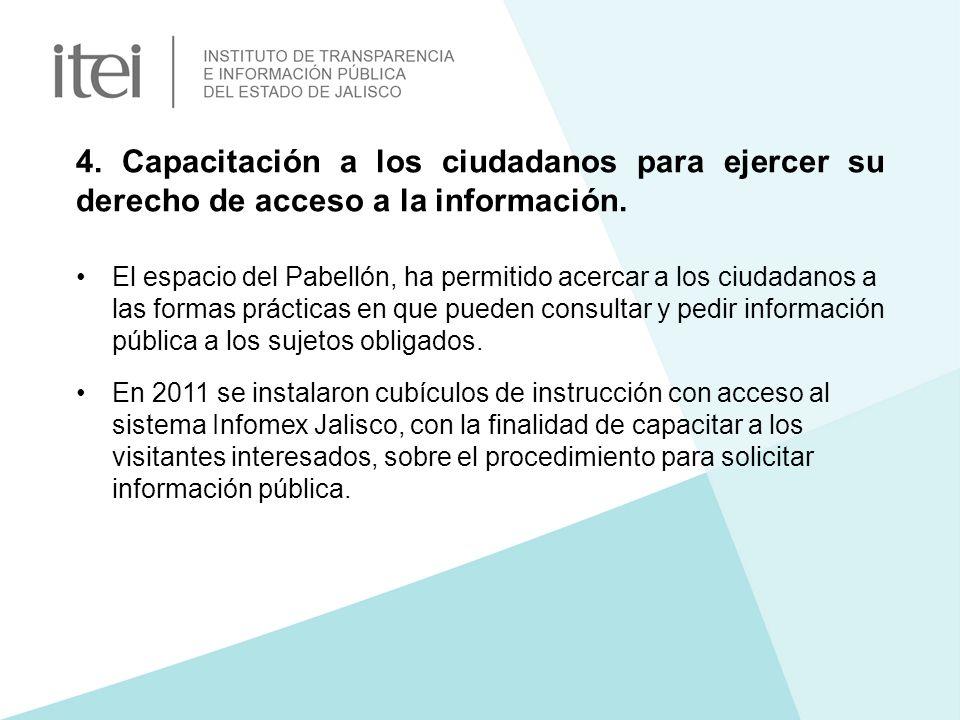 4. Capacitación a los ciudadanos para ejercer su derecho de acceso a la información. El espacio del Pabellón, ha permitido acercar a los ciudadanos a