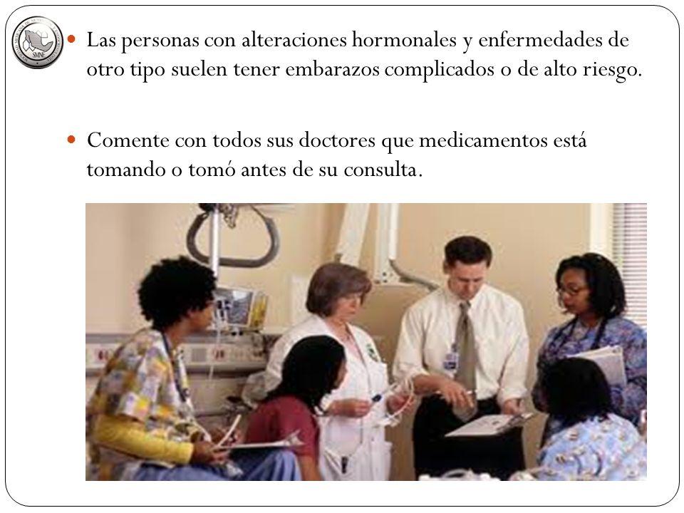 Las personas con alteraciones hormonales y enfermedades de otro tipo suelen tener embarazos complicados o de alto riesgo. Comente con todos sus doctor