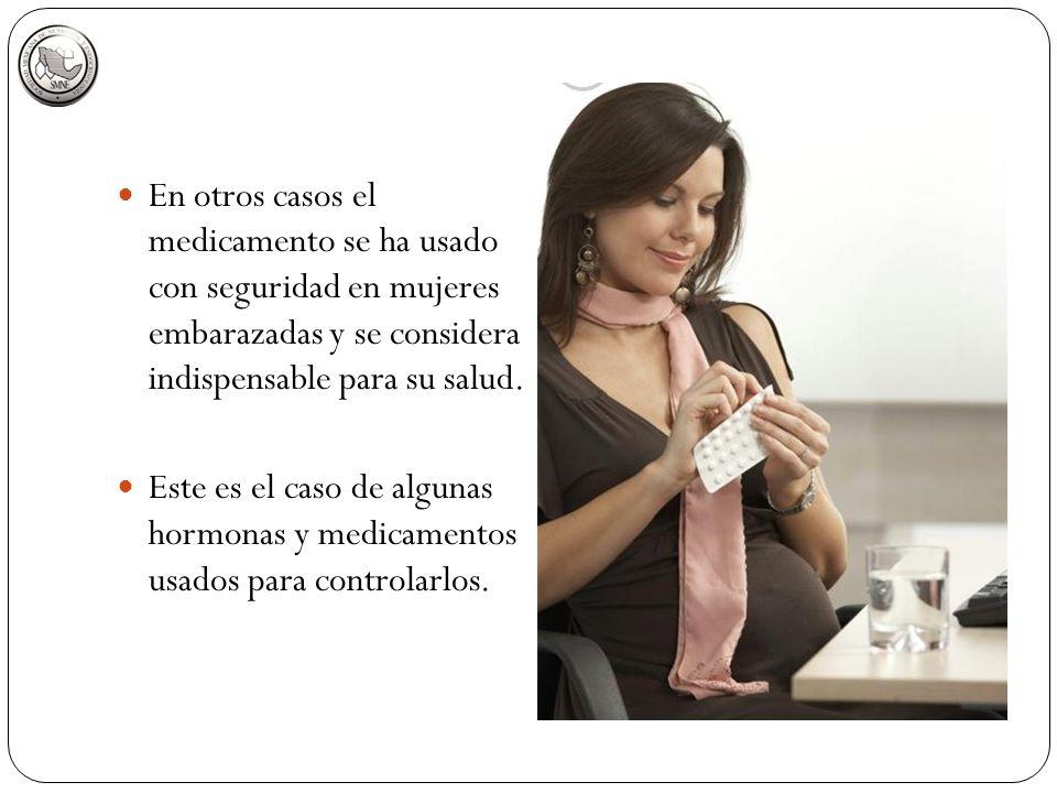 En otros casos el medicamento se ha usado con seguridad en mujeres embarazadas y se considera indispensable para su salud. Este es el caso de algunas