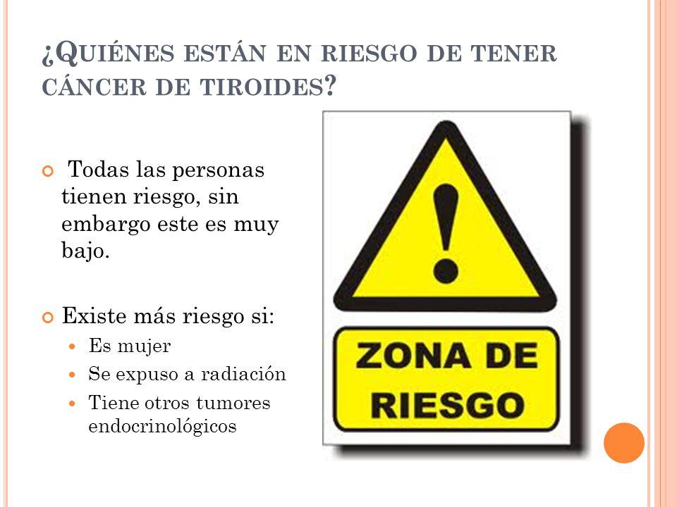 ¿Q UIÉNES ESTÁN EN RIESGO DE TENER CÁNCER DE TIROIDES .