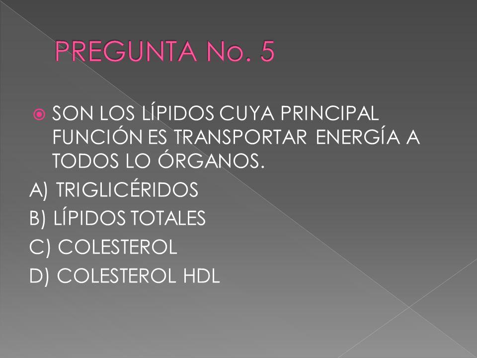 SON LOS LÍPIDOS CUYA PRINCIPAL FUNCIÓN ES TRANSPORTAR ENERGÍA A TODOS LO ÓRGANOS. A) TRIGLICÉRIDOS B) LÍPIDOS TOTALES C) COLESTEROL D) COLESTEROL HDL