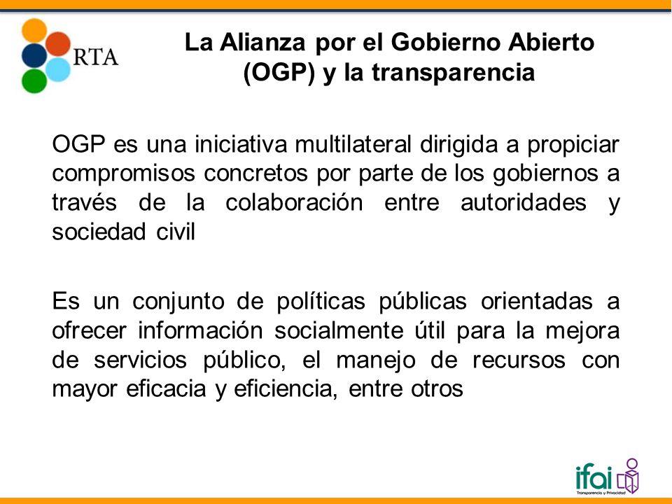 La Alianza por el Gobierno Abierto (OGP) y la transparencia OGP es una iniciativa multilateral dirigida a propiciar compromisos concretos por parte de