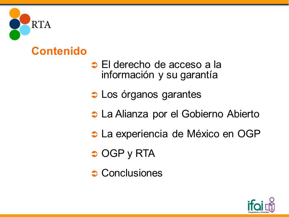 Contenido El derecho de acceso a la información y su garantía Los órganos garantes La Alianza por el Gobierno Abierto La experiencia de México en OGP OGP y RTA Conclusiones