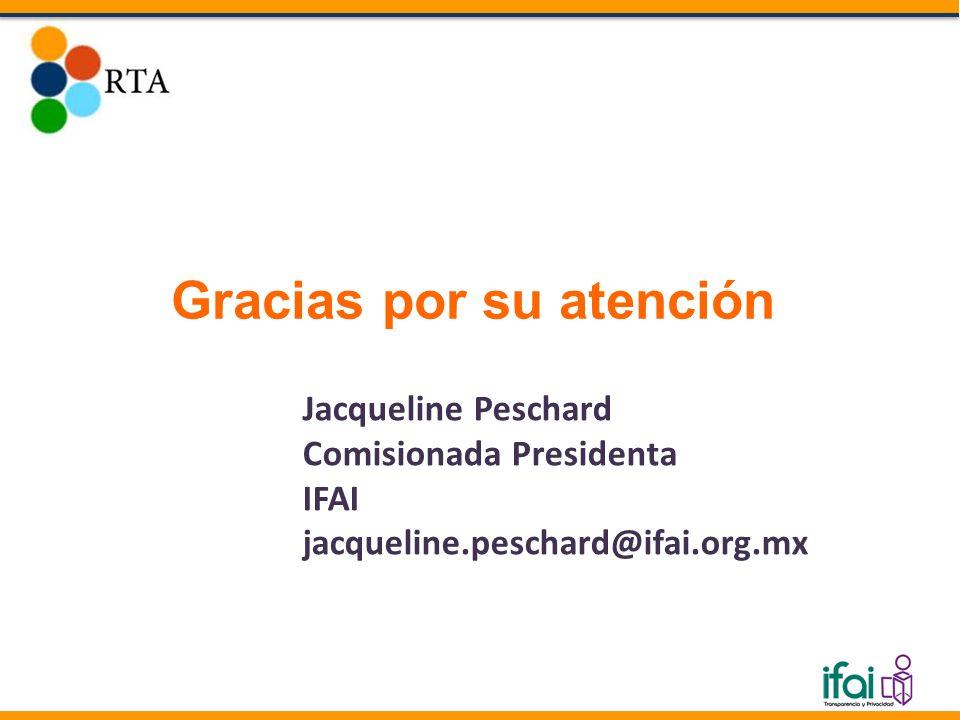 Gracias por su atención Jacqueline Peschard Comisionada Presidenta IFAI jacqueline.peschard@ifai.org.mx