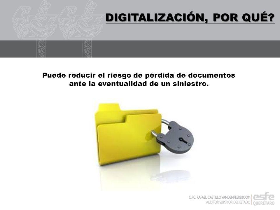 DIGITALIZACIÓN DIGITALIZACIÓN, POR QUÉ? Puede reducir el riesgo de pérdida de documentos ante la eventualidad de un siniestro.