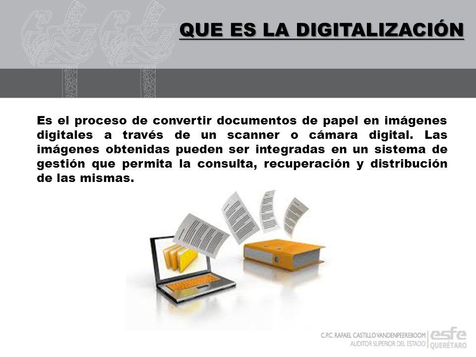 DIGITALIZACIÓN QUE ES LA DIGITALIZACIÓN Es el proceso de convertir documentos de papel en imágenes digitales a través de un scanner o cámara digital.