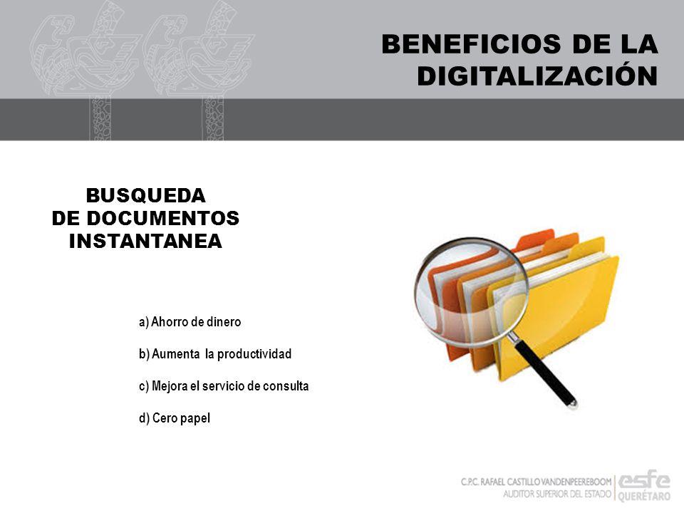 BENEFICIOS DE LA DIGITALIZACIÓN BUSQUEDA DE DOCUMENTOS INSTANTANEA a) Ahorro de dinero b) Aumenta la productividad c) Mejora el servicio de consulta d