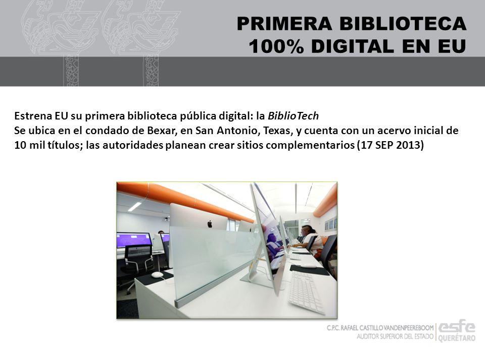 PRIMERA BIBLIOTECA 100% DIGITAL EN EU Estrena EU su primera biblioteca pública digital: la BiblioTech Se ubica en el condado de Bexar, en San Antonio,