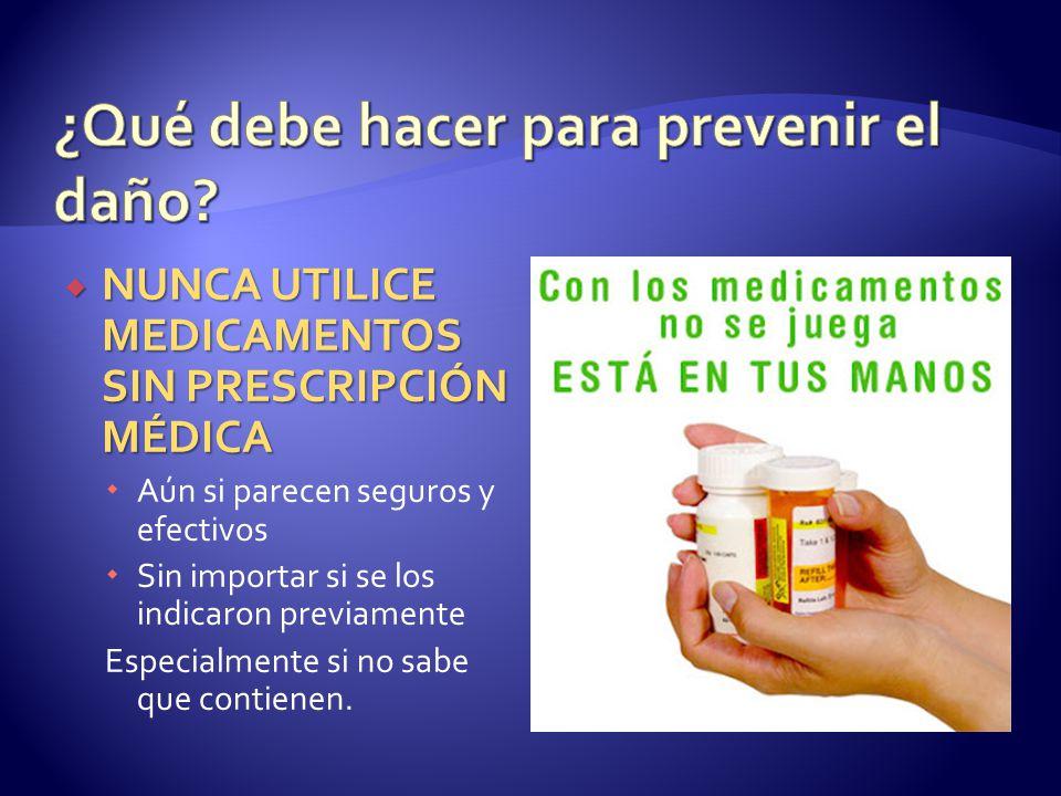 NUNCA UTILICE MEDICAMENTOS SIN PRESCRIPCIÓN MÉDICA NUNCA UTILICE MEDICAMENTOS SIN PRESCRIPCIÓN MÉDICA Aún si parecen seguros y efectivos Sin importar
