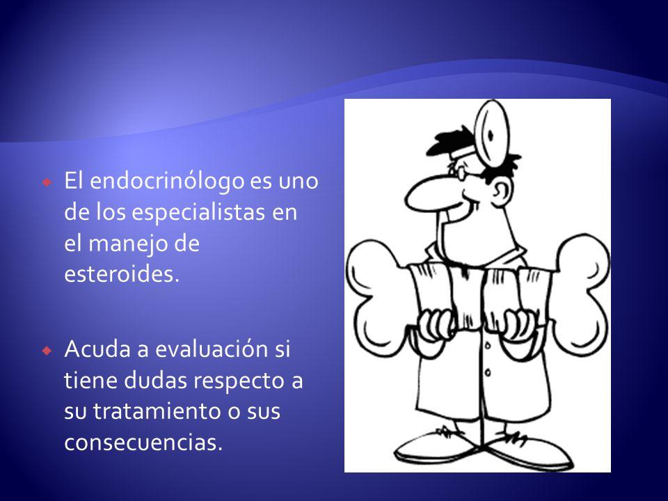 El endocrinólogo es uno de los especialistas en el manejo de esteroides. Acuda a evaluación si tiene dudas respecto a su tratamiento o sus consecuenci