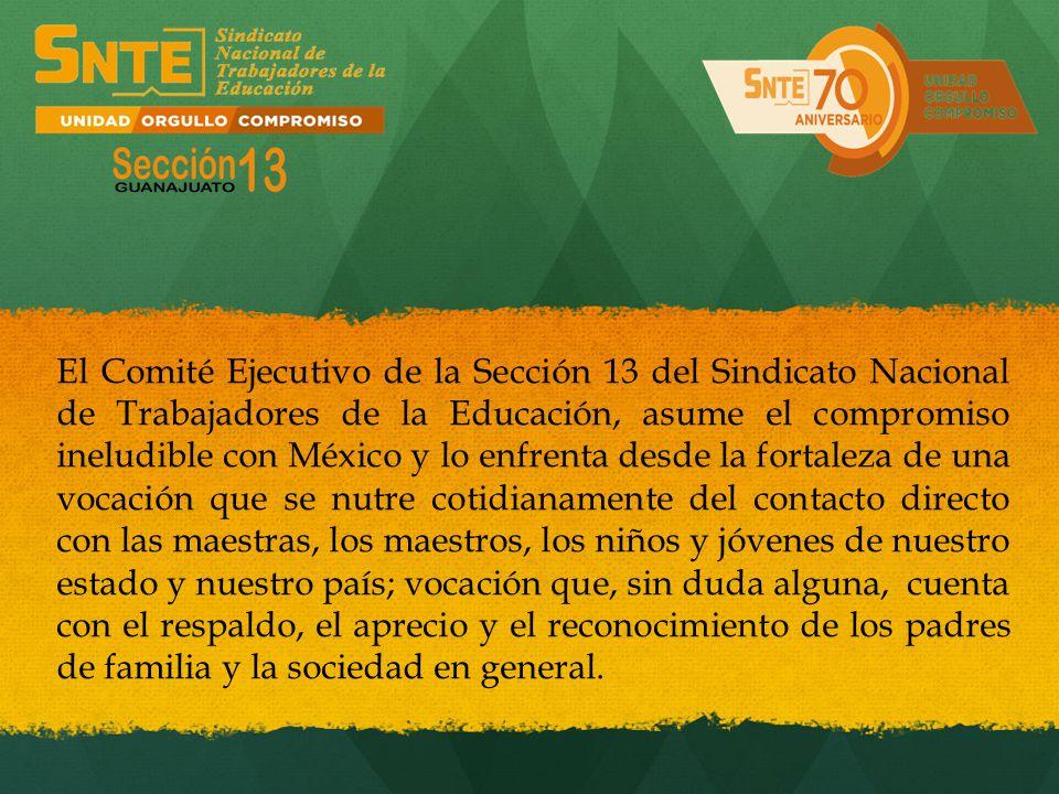 El Comité Ejecutivo de la Sección 13 del Sindicato Nacional de Trabajadores de la Educación, asume el compromiso ineludible con México y lo enfrenta d