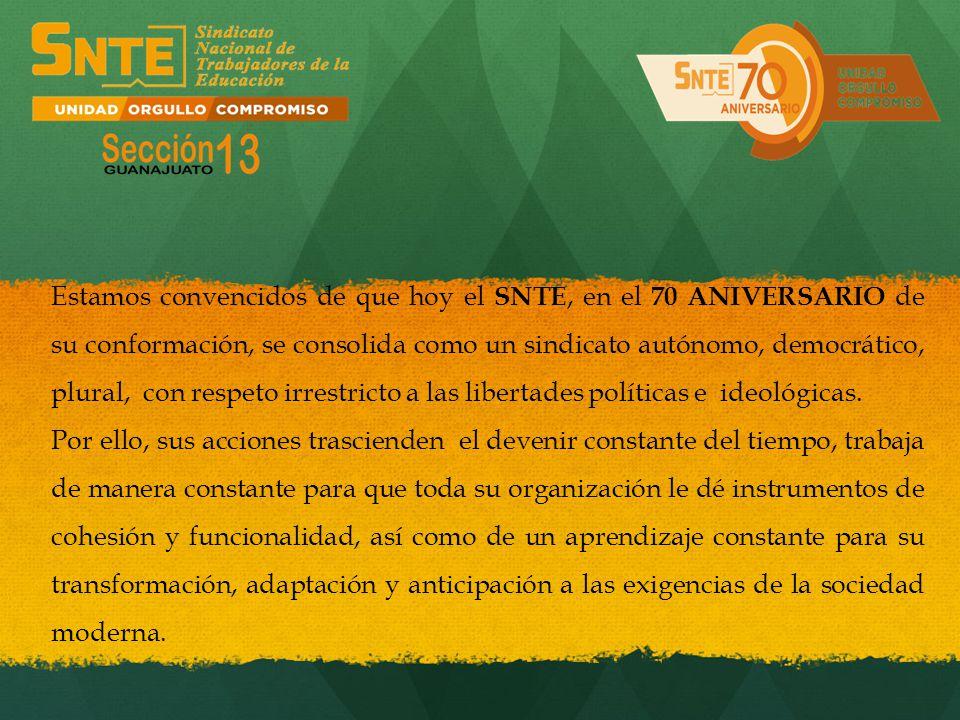 Estamos convencidos de que hoy el SNTE, en el 70 ANIVERSARIO de su conformación, se consolida como un sindicato autónomo, democrático, plural, con res