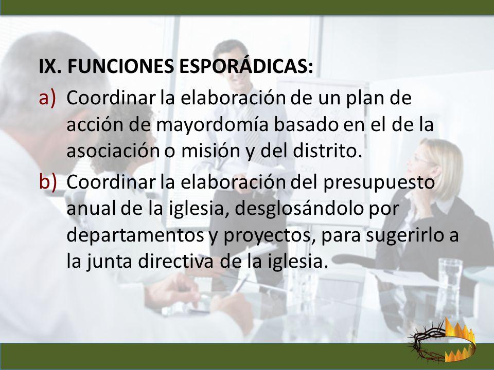 IX. FUNCIONES ESPORÁDICAS: a) Coordinar la elaboración de un plan de acción de mayordomía basado en el de la asociación o misión y del distrito. b) Co