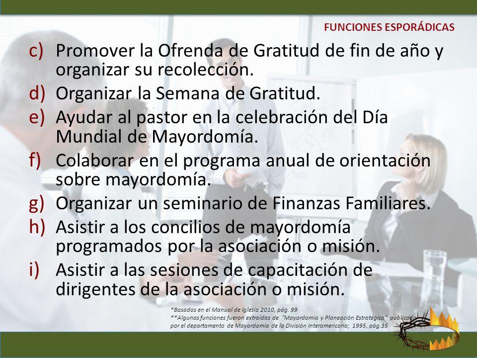 c) Promover la Ofrenda de Gratitud de fin de año y organizar su recolección. d) Organizar la Semana de Gratitud. e) Ayudar al pastor en la celebración