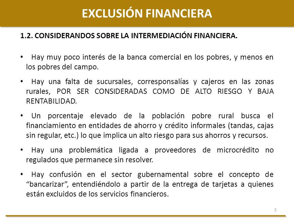 3 EXCLUSIÓN FINANCIERA 1.2. CONSIDERANDOS SOBRE LA INTERMEDIACIÓN FINANCIERA. Hay muy poco interés de la banca comercial en los pobres, y menos en los
