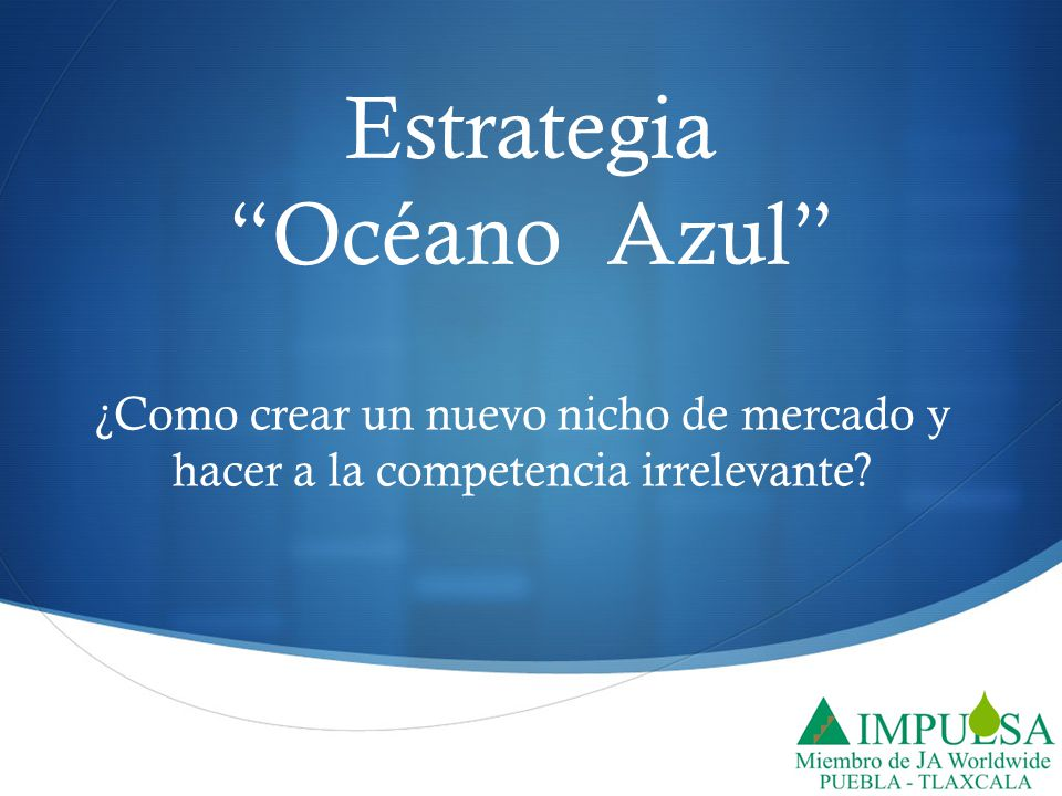 Estrategia Océano Azul ¿Como crear un nuevo nicho de mercado y hacer a la competencia irrelevante?