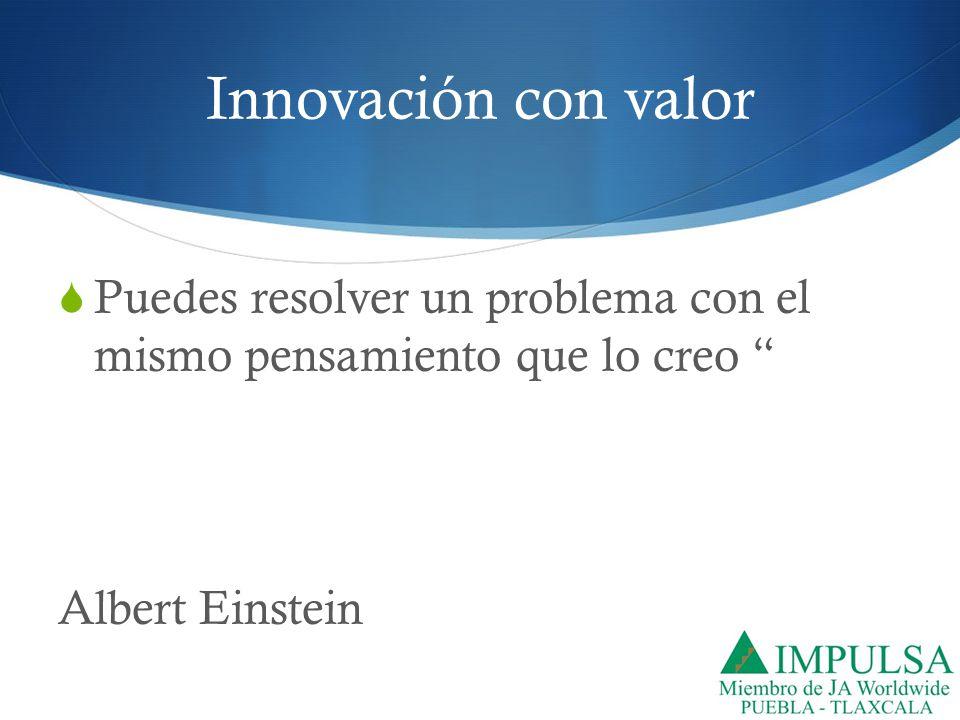 Innovación con valor Puedes resolver un problema con el mismo pensamiento que lo creo Albert Einstein