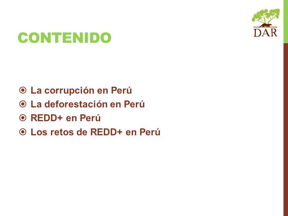 CONTENIDO La corrupción en Perú La deforestación en Perú REDD+ en Perú Los retos de REDD+ en Perú