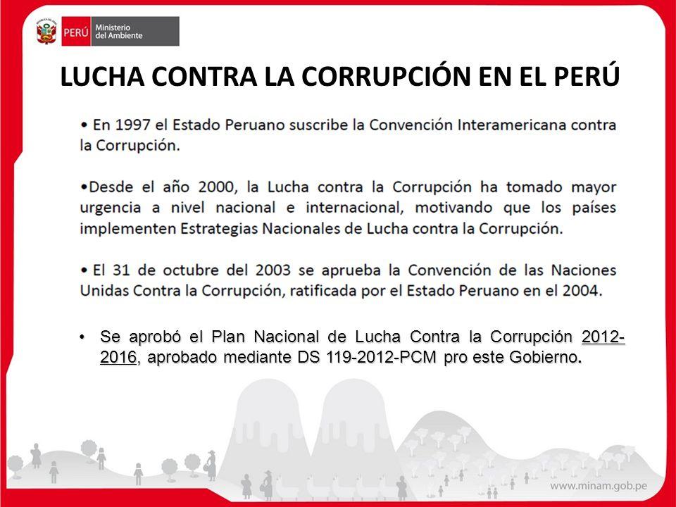 LUCHA CONTRA LA CORRUPCIÓN EN EL PERÚ Se aprobó el Plan Nacional de Lucha Contra la Corrupción 2012- 2016, aprobado mediante DS 119-2012-PCM pro este