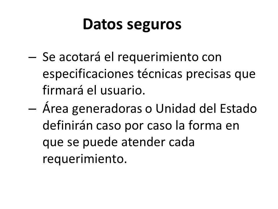 Datos seguros – Se acotará el requerimiento con especificaciones técnicas precisas que firmará el usuario.