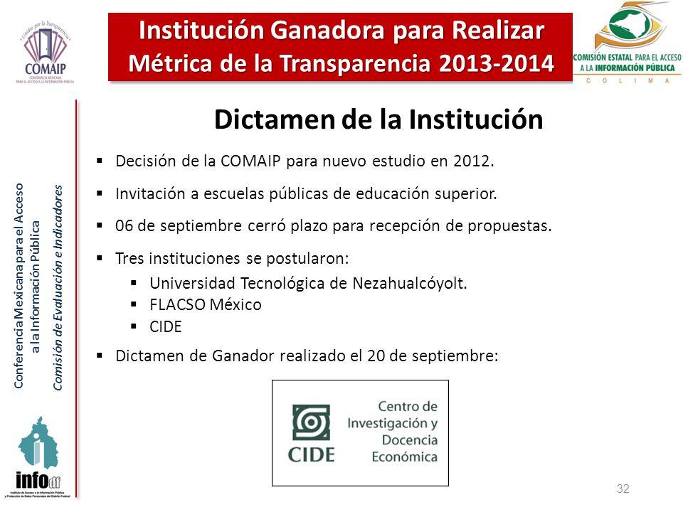 Conferencia Mexicana para el Acceso a la Información Pública Comisión de Evaluación e Indicadores 32 Institución Ganadora para Realizar Métrica de la Transparencia 2013-2014 Dictamen de la Institución Decisión de la COMAIP para nuevo estudio en 2012.