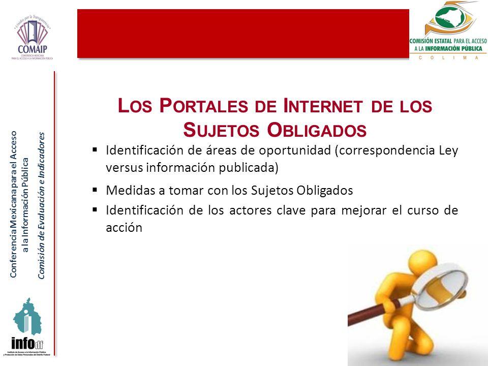 Conferencia Mexicana para el Acceso a la Información Pública Comisión de Evaluación e Indicadores L OS P ORTALES DE I NTERNET DE LOS S UJETOS O BLIGAD