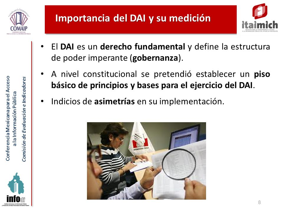 Conferencia Mexicana para el Acceso a la Información Pública Comisión de Evaluación e Indicadores Importancia del DAI y su medición 8 El DAI es un der