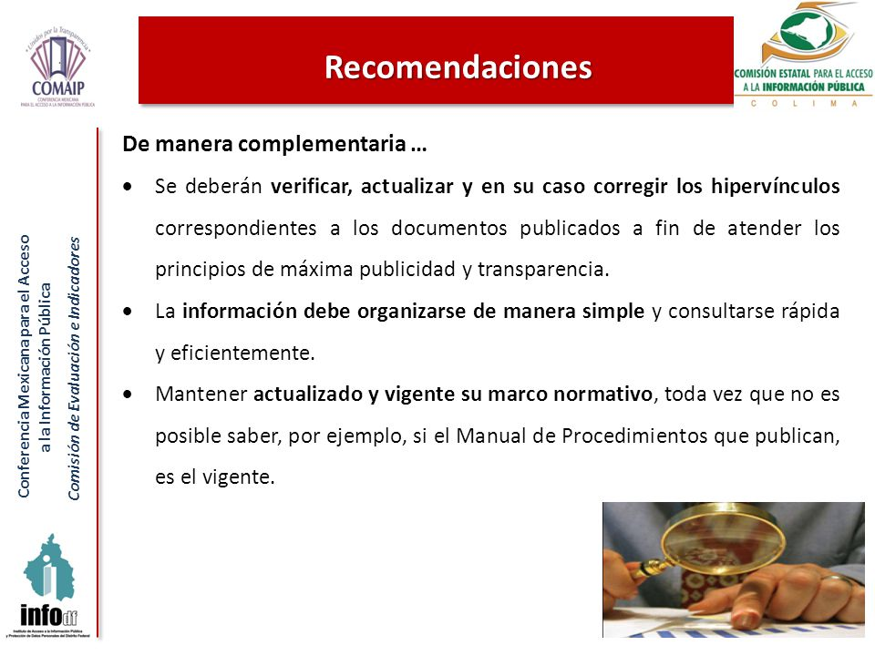 Conferencia Mexicana para el Acceso a la Información Pública Comisión de Evaluación e Indicadores De manera complementaria … Se deberán verificar, actualizar y en su caso corregir los hipervínculos correspondientes a los documentos publicados a fin de atender los principios de máxima publicidad y transparencia.