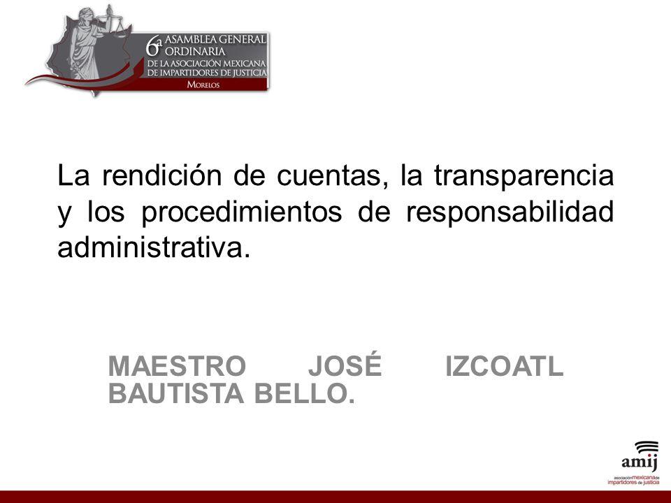 La rendición de cuentas, la transparencia y los procedimientos de responsabilidad administrativa.