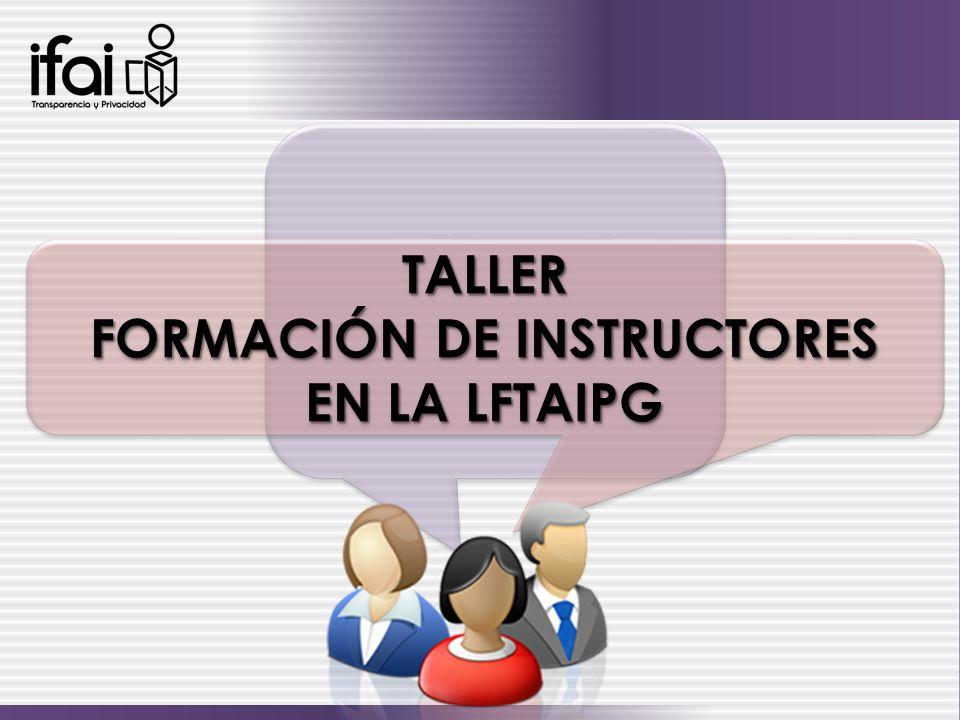 TALLER FORMACIÓN DE INSTRUCTORES EN LA LFTAIPG TALLER FORMACIÓN DE INSTRUCTORES EN LA LFTAIPG