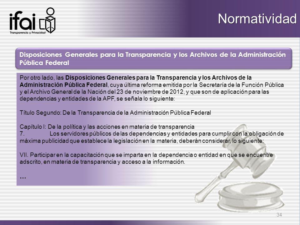 Disposiciones Generales para la Transparencia y los Archivos de la Administración Pública Federal 34 Por otro lado, las Disposiciones Generales para l