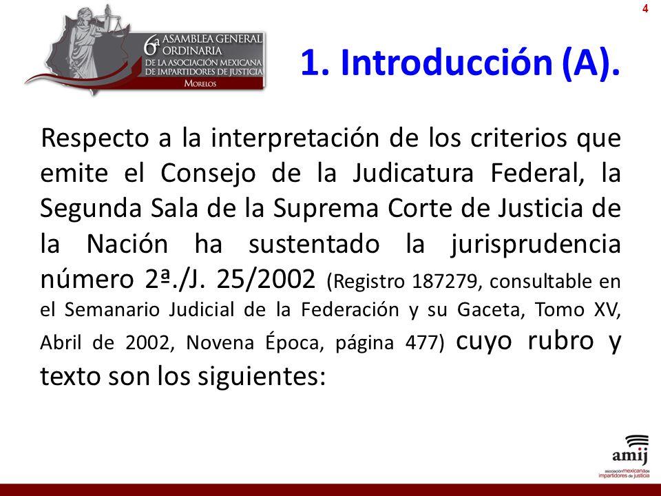 1. Introducción (A). Respecto a la interpretación de los criterios que emite el Consejo de la Judicatura Federal, la Segunda Sala de la Suprema Corte