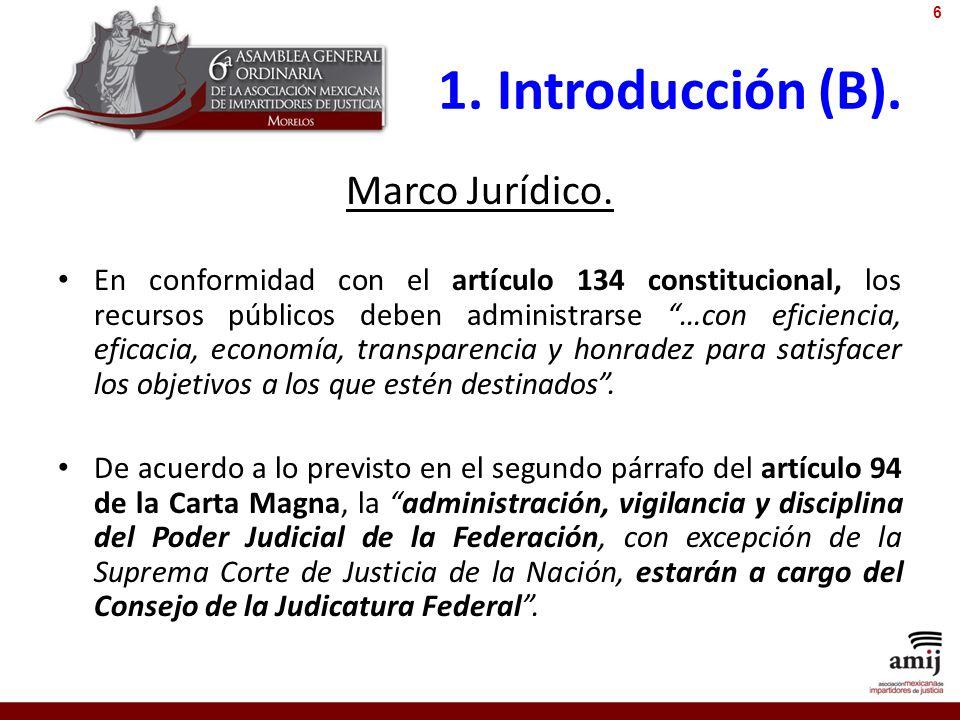1. Introducción (B). Marco Jurídico. En conformidad con el artículo 134 constitucional, los recursos públicos deben administrarse …con eficiencia, efi