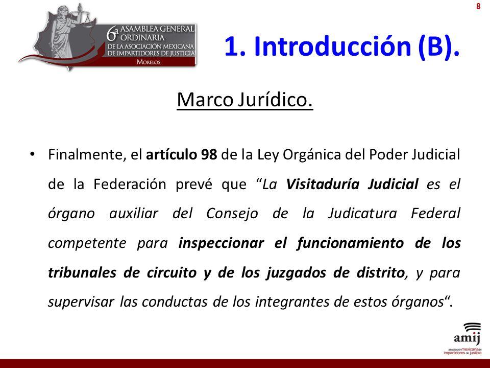 1. Introducción (B). Marco Jurídico. Finalmente, el artículo 98 de la Ley Orgánica del Poder Judicial de la Federación prevé que La Visitaduría Judici