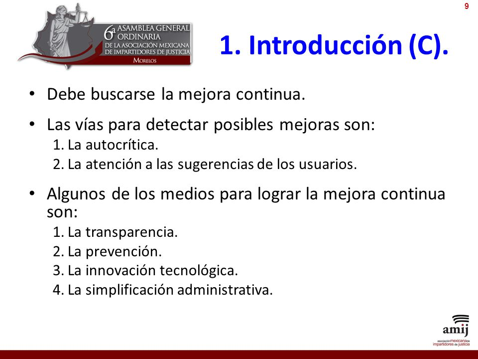1. Introducción (C). Debe buscarse la mejora continua. Las vías para detectar posibles mejoras son: 1.La autocrítica. 2.La atención a las sugerencias