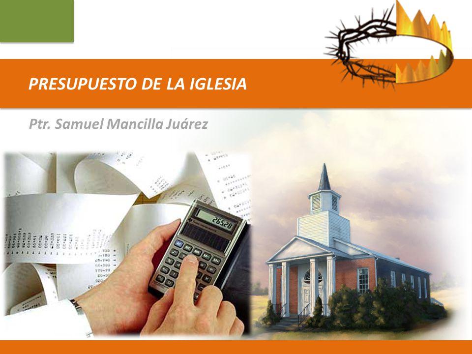 PRESUPUESTO DE LA IGLESIA Ptr. Samuel Mancilla Juárez