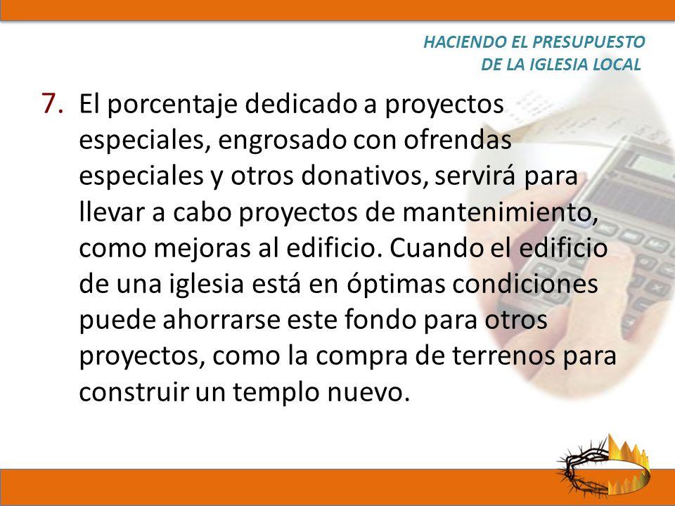 7. El porcentaje dedicado a proyectos especiales, engrosado con ofrendas especiales y otros donativos, servirá para llevar a cabo proyectos de manteni