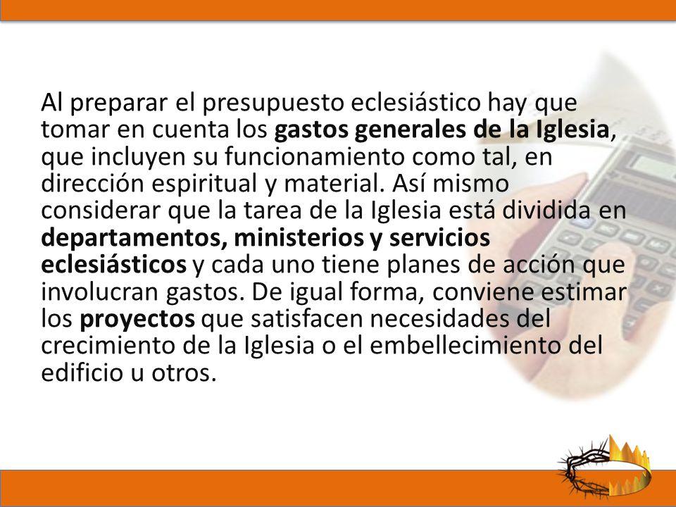 Al preparar el presupuesto eclesiástico hay que tomar en cuenta los gastos generales de la Iglesia, que incluyen su funcionamiento como tal, en direcc
