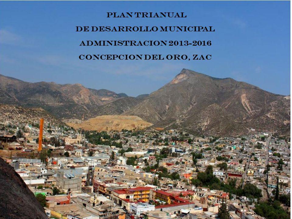 PLAN TRIANUAL DE DESARROLLO MUNICIPAL ADMINISTRACION 2013-2016 CONCEPCION DEL ORO, ZAC