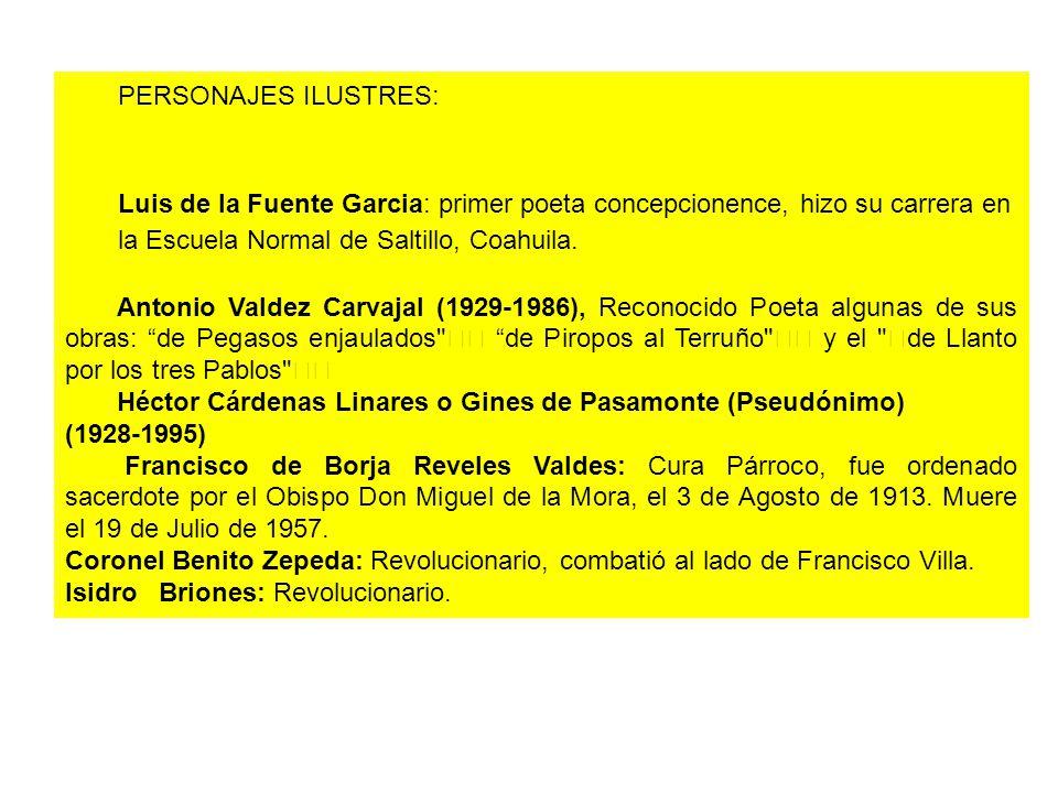 PERSONAJES ILUSTRES: Luis de la Fuente Garcia: primer poeta concepcionence, hizo su carrera en la Escuela Normal de Saltillo, Coahuila. Antonio Valdez
