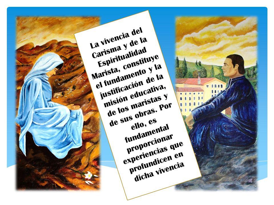 La vivencia del Carisma y de la Espiritualidad Marista, constituye el fundamento y la justificación de la misión educativa, de los maristas y de sus o