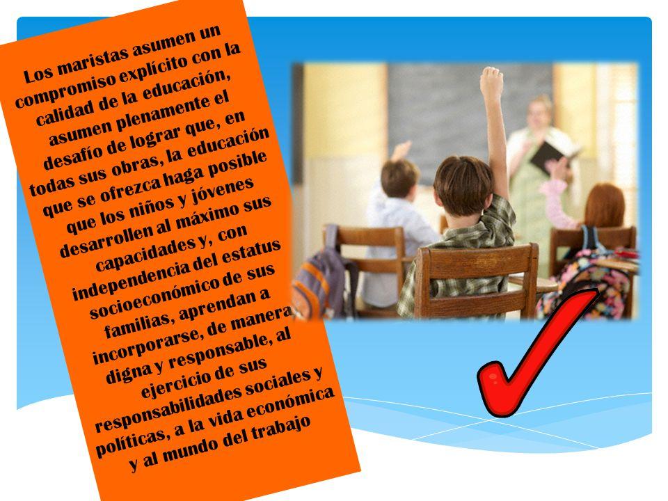 Los maristas asumen un compromiso explícito con la calidad de la educación, asumen plenamente el desafío de lograr que, en todas sus obras, la educaci