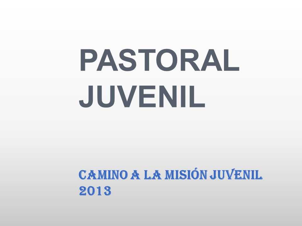 PASTORAL JUVENIL CAMINO A LA MISIÓN JUVENIL 2013