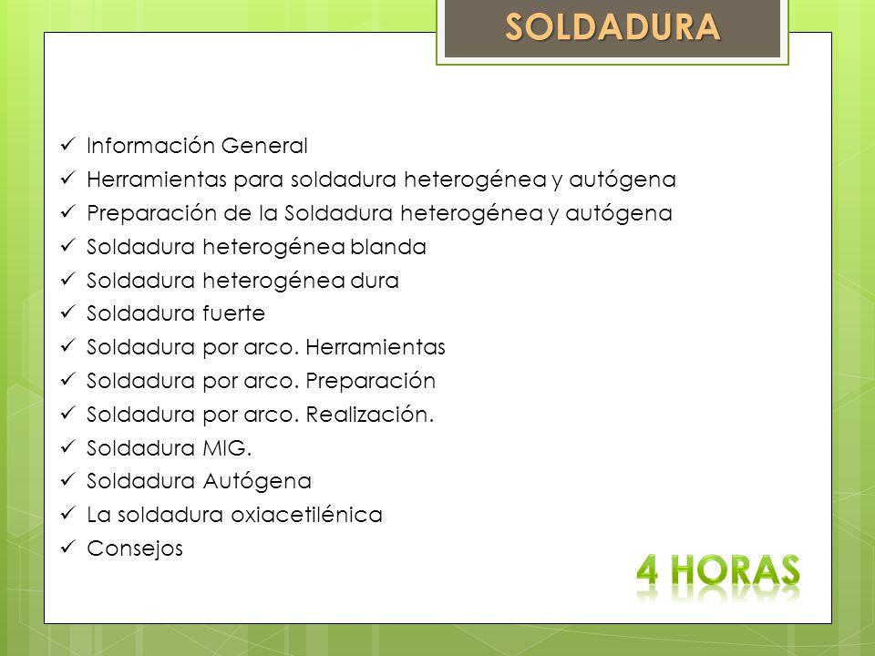 SOLDADURA Información General Herramientas para soldadura heterogénea y autógena Preparación de la Soldadura heterogénea y autógena Soldadura heterogé
