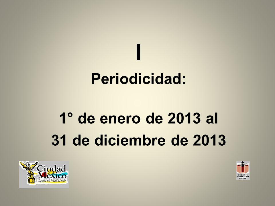 I Periodicidad: 1° de enero de 2013 al 31 de diciembre de 2013