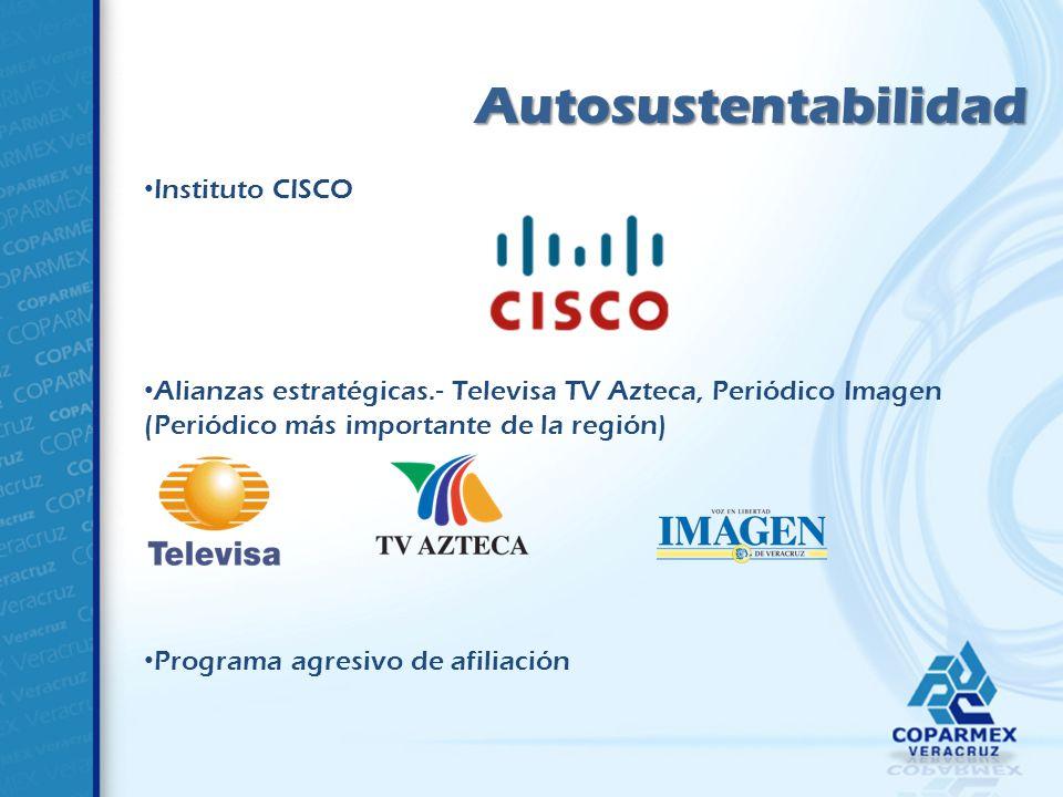 Autosustentabilidad Instituto CISCO Alianzas estratégicas.- Televisa TV Azteca, Periódico Imagen (Periódico más importante de la región) Programa agresivo de afiliación
